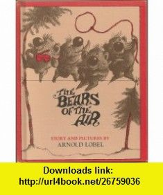 The Bears of the Air Arnold Lobel ,   ,  , ASIN: B000SN9NWK , tutorials , pdf , ebook , torrent , downloads , rapidshare , filesonic , hotfile , megaupload , fileserve
