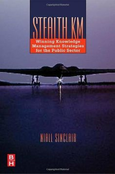 Stealth KM: Winning Knowledge Management Strategies for the Public Sector by Niall Sinclair. $27.33. 232 pages. Author: Niall Sinclair. Publisher: taylor & francis; 1 edition (January 25, 2006)