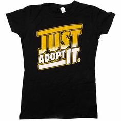 'Just Adopt It' Womens Junior Fit Tee from Animal Hearted Apparel 25% of sales donated to KCZD coupon code for 10% off: KARMACATZENDOG