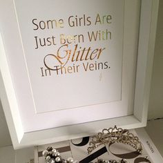 Some Girls Are Just Born With Glitter In Their Veins by ISeeNoise, $20.00 this is SO for Kristen