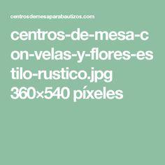 centros-de-mesa-con-velas-y-flores-estilo-rustico.jpg 360×540 píxeles