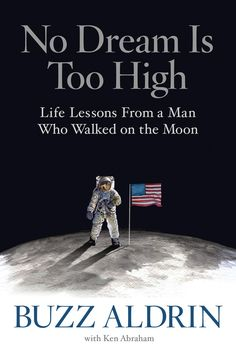"""Read """"No Dream Is Too High Life Lessons From a Man Who Walked on the Moon"""" by Buzz Aldrin available from Rakuten Kobo. Beloved American hero Buzz Aldrin reflects on the wisdom, guiding principles, and irreverent anecdotes he's gathered thr. Pseudo Science, Nasa Astronauts, Space Astronauts, Neil Armstrong, Thing 1, Man On The Moon, Life Advice, Walk On, Nonfiction Books"""