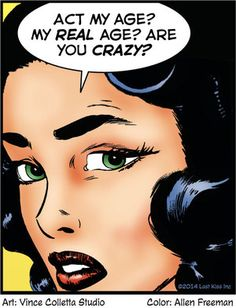 "Comic Girls Say.. "" Act my age ? My real age ? are you crazy ? "" #comic #popart"