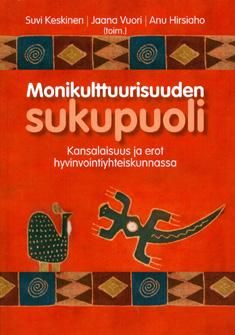 Keskinen, Suvi ; Vuori, Jaana ; Hirsiaho, Anu: Monikulttuurisuuden sukupuoli : kansalaisuus ja erot hyvinvointiyhteiskunnassa