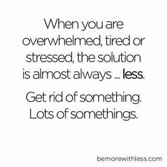 Less is more. Declutter and simplify. Less stuff, less stress, more time for what you love! Now Quotes, Great Quotes, Quotes To Live By, Motivational Quotes, Life Quotes, Inspirational Quotes, Daily Quotes, The Words, Cool Words