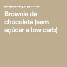 Brownie de chocolate (sem açúcar e low carb)