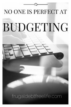 No one is perfect at budgeting