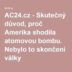AC24.cz - Skutečný důvod, proč Amerika shodila atomovou bombu. Nebylo to skončení války
