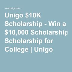 Unigo $10K Scholarship - Win a $10,000 Scholarship for College | Unigo  Submit a 200-word essay about how you've defied stereotypes and you could win one of two $10,000 scholarships. You must enroll in college no later than fall of 2019. Apply by December 31.