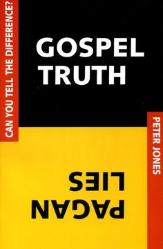 """""""Gospel Truth, Pagan Lies: Can You Tell the Difference?"""" by Peter Jones"""