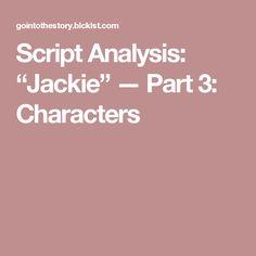 "Script Analysis: ""Jackie"" — Part 3: Characters"