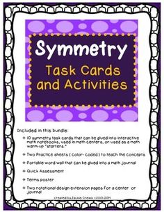 "I like this product a lot because it is so versatile. It's great for a math center or math interactive journal. I included a couple pages for reinforcement, too  Included :  There are 10 symmetry task cards that are great for interactive math journals, warm-up ""starters"" or centers."