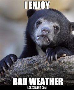 I Enjoy Bad Weather...
