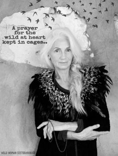 A prayer for the wild at heart kept in cages.. - Tennessee Williams. WILD WOMAN SISTERHOODॐ #WildWomanSisterhood #feathertribe #ageingabundantly #ingmarilamy #wildwomanmedicine #freedom #EmbodyYourWildNature