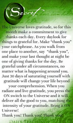 """The Universe loves gratitude, so for this month make a commitment to give thanks each day. Every day look for things to grateful for. Make ""thank you"" your catchphrase. As you walk from one place to another, say ""thank you"", and make your last thought at night be one of giving thanks for the day. Be grateful under all circumstances, no matter what... Thank you! Thank you! Thank you!"""