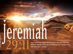 Jeremiah 29:11....  a favorite!