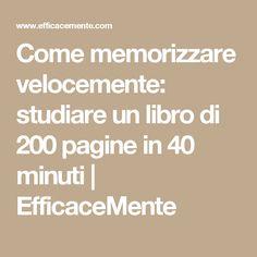 Come memorizzare velocemente: studiare un libro di 200 pagine in 40 minuti   EfficaceMente
