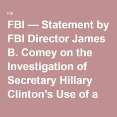 FBI — Statement by FBI Director James B. Comey on the Investigation of Secretary Hillary Clinton's Use of a Personal E-Mail System