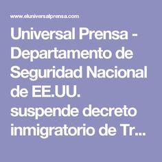 Universal Prensa - Departamento de Seguridad Nacional de EE.UU. suspende decreto inmigratorio de Trump