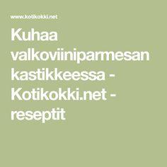 Kuhaa valkoviiniparmesankastikkeessa - Kotikokki.net - reseptit