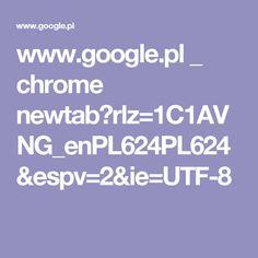 www.google.pl _ chrome newtab?rlz=1C1AVNG_enPL624PL624&espv=2&ie=UTF-8