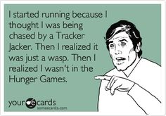 i started running because i thought i was being chased by a tracker jacker. then i realized it was just a wasp. then i realized i wasn't in the hunger games. #hungergames