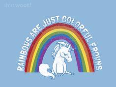 Grumpy Unicorn -Woot. If I had the money, I would have way too many t-shirts.