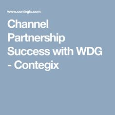Channel Partnership Success with WDG - Contegix Channel, Success, Relationship, Awesome, Relationships