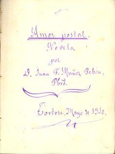 Muñoz Pabon, Juan F. Amor postal [Manuscrit] : novela . Tortosa : [s.n.]1910.