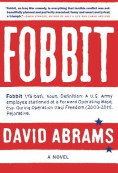 """""""Fobbit"""", David Abrams - A satirical tale set in the chaotic world of Baghdad's Forward Operating Base Triumph traces the daily experiences of men and women soldiers who avoid combat by remaining at the base and spending their days playing video games, watching television and getting acquainted in empty portable toilets. (Nov. 2012)"""