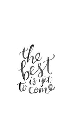 The Best Is Yet To Come ★ Find more inspirational wallpapers for your #iPhone + #Android @prettywallpaper