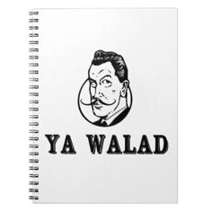 "Ya Walad: An Arabic expression which literally translates to ""You Boy,"" but the tone changes the meaning: i.e if a guy was naughty, you'd say ""Ya Walad;"" to comment on a handsome man, you can say ""Ya Walad"" (Middle Eastern Arab Merchandise - Notebook - Journal)"