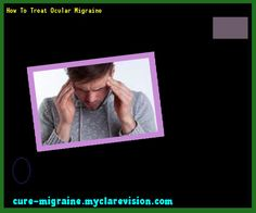 How To Treat Ocular Migraine 143948 - Cure Migraine