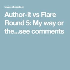 Author-it vs Flare Round 5: My way or the...see comments