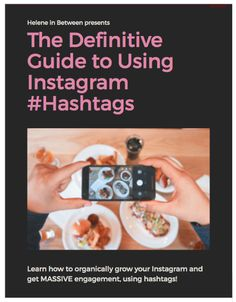 The Definitive Guide to using Instagram hashtags. This 39 page ebook will show you how to gain likes and find organic followers on Instagram using hashtags strategically!