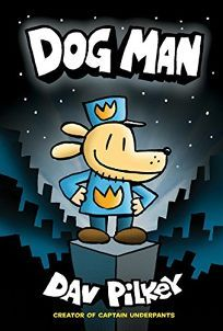Children's Book Review: Dog Man by Dav Pilkey. Scholastic/Graphix, $9.99  (240p) ISBN 978-0-545-58160-8