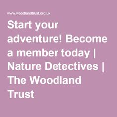 Start your adventure! Become a member today | Nature Detectives | The Woodland Trust