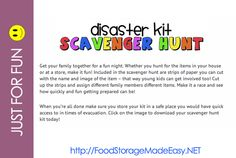 Disaster Kit Scavenger Hunt for Kids | Food Storage Made Easy -- A fun family activity to help you collect items to include in your family's 72 hour kits.  http://foodstoragemadeeasy.net/2010/02/04/disaster-kit-scavenger-hunt/