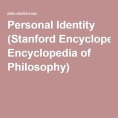 Personal Identity (Stanford Encyclopedia of Philosophy)