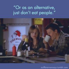 "Stuff Brennan Says:  ""Or as an alternative just don't eat people."" ~ Bones"