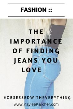 FASHION :: The Importance of Finding Jeans you Love