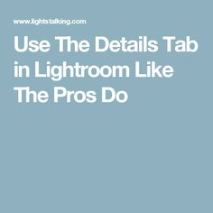 Use The Details Tab in Lightroom Like The Pros Do