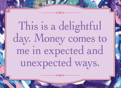 Money comes to me in expected and unexpected ways.