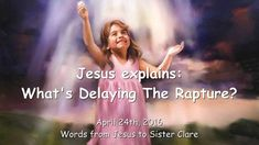 JESUS Explains... What's delaying the Rapture?! - Message from April 24t...