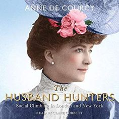 [Free eBook] The Husband Hunters: Social Climbing in London and New York Author Anne de Courcy, Got Books, Books To Read, Love Book, This Book, The Real Downton Abbey, What To Read, Book Photography, Free Books, Nonfiction