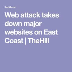 Web attack takes down major websites on East Coast | TheHill