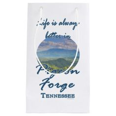 Funny Life Is Always Better In Pigeon Forge TN Small Gift Bag Life is always better in Pigeon Forge, Tennessee, gateway to the Great Smoky Mountains National Park. This funny souvenir logo style design features landscape nature travel photography of the mountains in the background during spring and the valley in the foreground. Great gift for a mountain lover, hiker, park or smokies lover. #funny #souvenir #smokies #gift