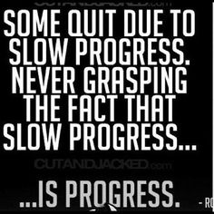 Progress not perfection  I HAVE to remember this! How many many times have I gave up because it didn't happen fast. Never again. Progress is progress no matter how slow!
