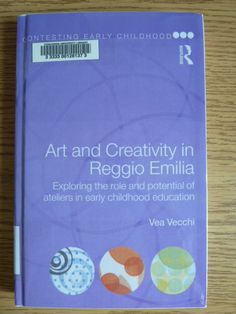 Art and creativity in Reggio Emilia : exploring the role and potential of ateliers in early childhood education by Vea Vecchi.