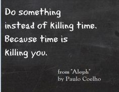"""""""Do something instead of killing time because time is killing you"""" — Paulo Coelho Boss Quotes, Me Quotes, Quotable Quotes, Inspirational Qoutes, Inspiring Quotes, Message Quotes, Work Motivation, E Cards, Some Words"""